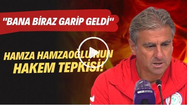 """Hamza Hamzaoğlu'nun hakem tepkisi! """"Bana biraz garip geldi"""""""