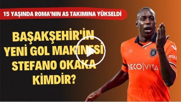 'Fenerbahçe ve Beşiktaş'ı Yıkan Adam: Başakşehir'in Yeni Golcüsü Stefano Okaka'nın Kariyer Hikayesi