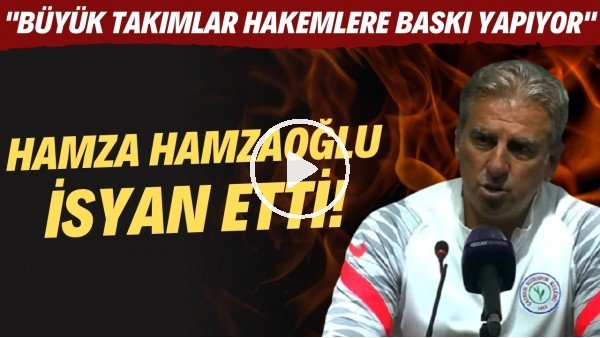 """'Hamza Hamzaoğlu: """"Büyük takımlar hakemleri baskı altına aldıkça bu hatalar devam edecek"""""""