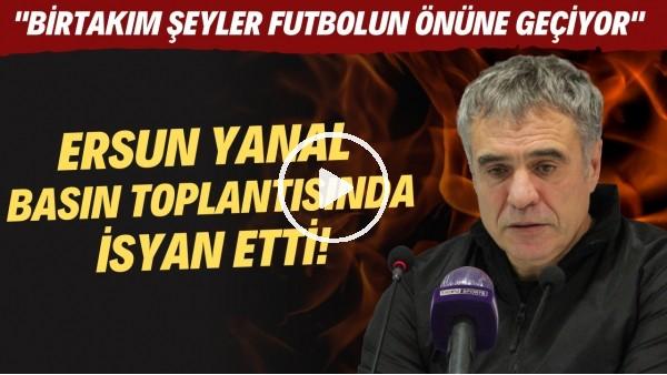 """'Ersun Yanal basın toplantısında isyan etti! """"Birtakım şeyler futbolun önüne geçiyor"""""""