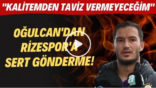 """'Oğulcan Çağlayan'dan Çaykur Rizespor'a sert gönderme! """"Kalitemden taviz vermeyeceğim"""""""