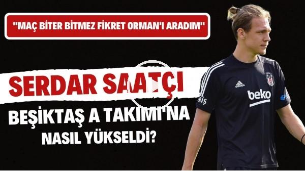 'Beşiktaş'ın yeni yıldız savunmacı adayı Serdar Saatçı'nın çarpıcı kariyer yolculuğu