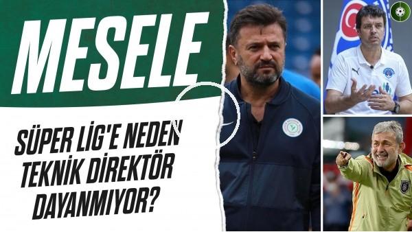 'Türk Futbolunda Değişmeyen Problem: Süper Lig'e Neden Teknik Direktör Dayanmıyor? | Mesele #3