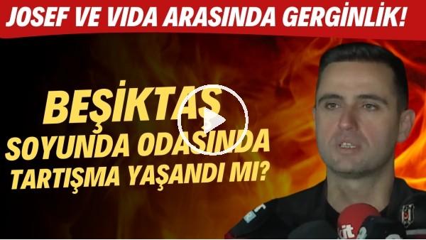 'Beşiktaş soyunma odasında tartışma yaşandı mı? Josef ve Vİda arasında gerginlik!