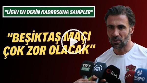 """'Ömer Erdoğan: """"Beşiktaş maçı çok zor olacak. Ligin en derin kadrosuna sahipler"""""""