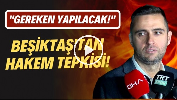 """'Beşiktaş'ın hakem tepkisi! """"Gereken yapılacak"""""""