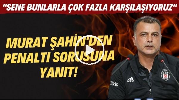 """'Murat Şahin'den penaltı sorusuna yanıt! """"Bu sezon bunlarla çok fazla karşılaşıyoruz"""""""