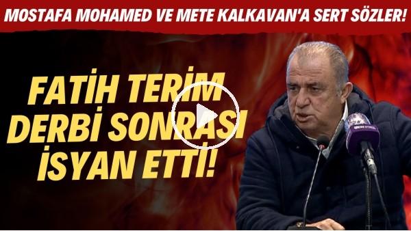 'Fatih Terim derbi sonrası isyan etti! Mostafa Mohamed ve Mete Kalkavan'a sert sözler!