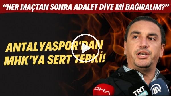"""' Antalyaspor'dan MHK'ya sert tepki! """"Her maçtan sonra adalet diye mi bağıralım?"""""""