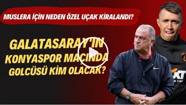 ' Galatasaray'ın Konyaspor maçında golcüsü kim olacak? | Muslera için neden özel uçak kiralandı?