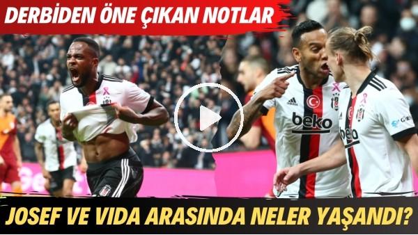 'Beşiktaş - Galatasaray derbisinden öne çıkan notlar | Josef ve Vida arasında neler yaşandı?
