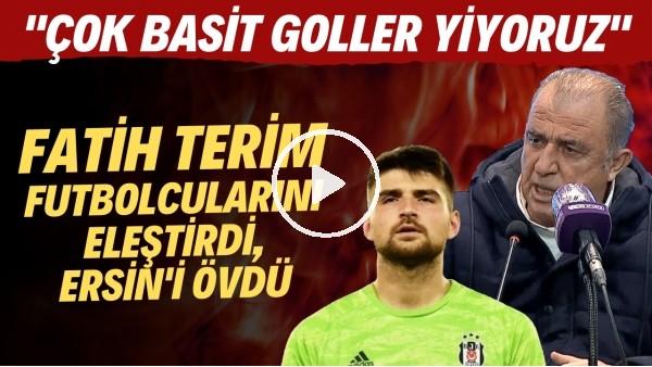"""'Fatih Terim futbolcularını eleştirdi. Ersin Destanoğlu'nu övdü! """"Çok basit goller yiyoruz"""""""