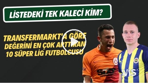 'Transfermarkt'a göre değerini en çok arttıran 10 Süper Lig futbolcusu | Listedeki tek kaleci kim?