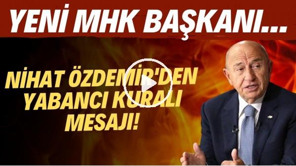 ' Nihat Özdemir'den yabancı kuralı mesajı! | Yeni MHK Başkanı..