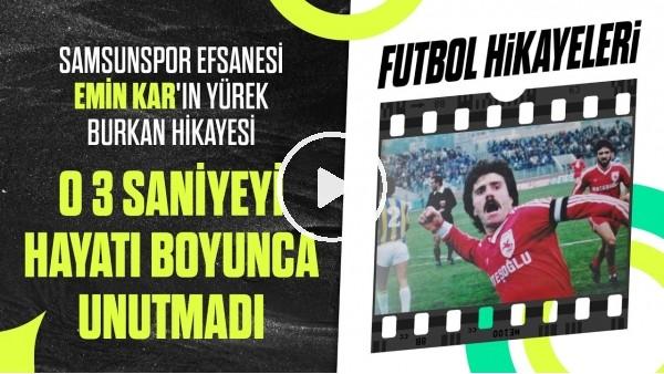 'Samsunspor'un Efsane Futbolcusu Emin Kar Kimdir? | O 3 Saniyeyi Unutamadı | Futbol Hikayeleri #42