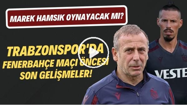 'Marek Hamsik, Fenerbahçe maçında oynayacak mı? | Trabzonspor'da son gelişmeler