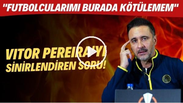 """'Vitor Pereira'yı sinirlendiren soru! """"Futbolcularımı burada kötülemem"""""""