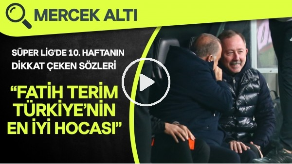 """'Süper Lig'de 10. haftanın dikkat çeken sözleri! """"Fatih Terim, Türkiye'nin en iyis hocası"""""""
