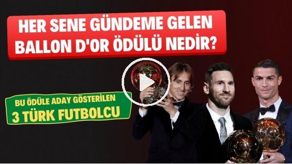 Ballon d'Or Ödülü Nedir? Ballon d'Or'un Doğuşu ve Hikayesi I Ödüle Aday Olan 3 Türk Futbolcu Kim?