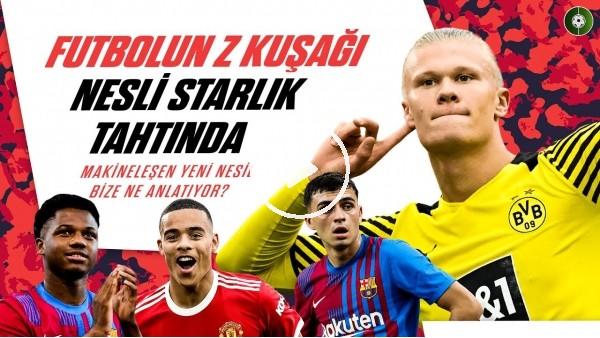 Z Kuşağı Futbolda Süperstar Tahtını Ele Geçiriyor | Futbolcular ve Futbol Anlayışları Nasıl Değişti?