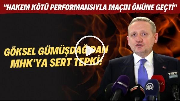 """' Göksel Gümüşdağ: """"Hakem kötü performansıyla maçın önüne geçti"""""""