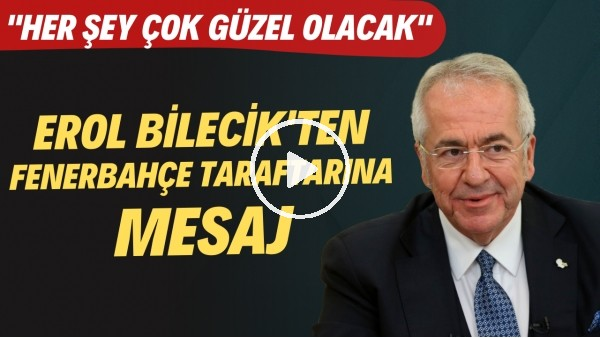 'Fenerbahçe Başkan Vekili Erol Bilecik'ten taraftara mesaj!