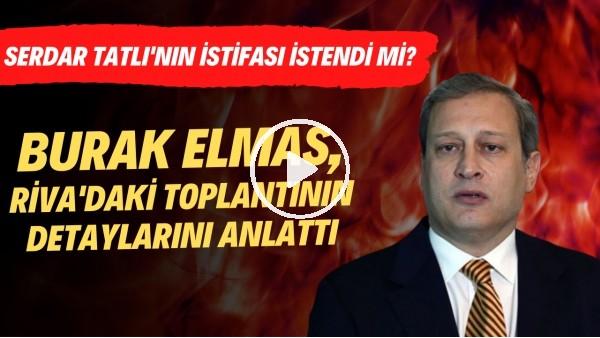 'Serdar Tatlı'nın istifası istendi mi? Burak Elmas açıkladı!