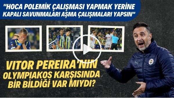 'Pereira'nın Olympiakos karşısında bir bildiği var mıydı? | 3'lü oynamak güzel ama uygulaması lüks