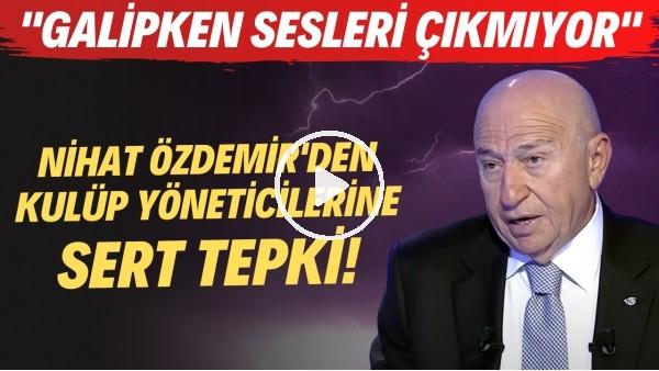 """' Nihat Özdemir'den kulüp yöneticilerine sert tepki! """"Galipken sesleri çıkmıyor"""""""