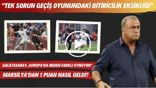 'Galatasaray, Avrupa'da neden farklı oynuyor? | Marsilya'dan 1 puan nasıl geldi?
