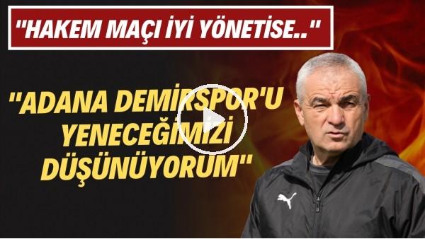 """' Rıza Çalımbay: """"Hakem maçı iyi yönetirse Adana Demirspor'u yeneceğimizi düşünüyorum"""""""
