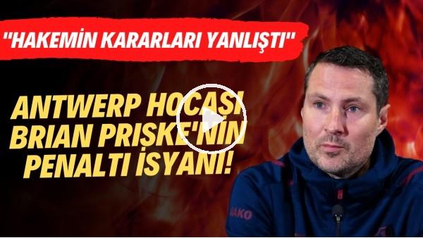 """'Antwerp Teknik Direktörü Brian Priske: """"Hakemin penaltı kararları yanlış"""""""