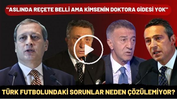 """'Türk futbolundaki sorunlar neden çözülemiyor? """"Aslında reçete belli ama kimsenin doktora gidesi yok"""""""