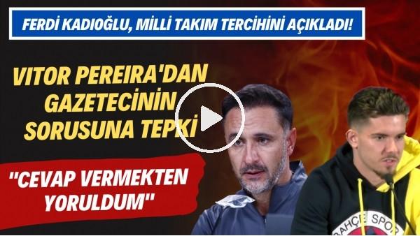 'Vitor Pereira'dan Gazetecinin Sorusuna Tepki | Ferdi Kadıoğlu, Milli Takım Tercihini Açıkladı