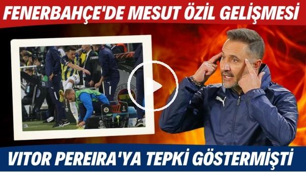 'Fenerbahçe'de Mesut Özil gelişmesi! Vitor Pereira'ya tepki göstermişti