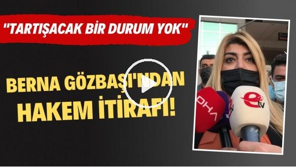 """'Berna Gözbaşı'ndan Trabzonspor maçı sonrası hakem itirafı! """"Tartışacak bir durum yok"""""""