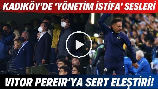 'Kadıköy'de 'yönetim istifa' sesleri! | Vitor Pereira'ya sert eleştiri!