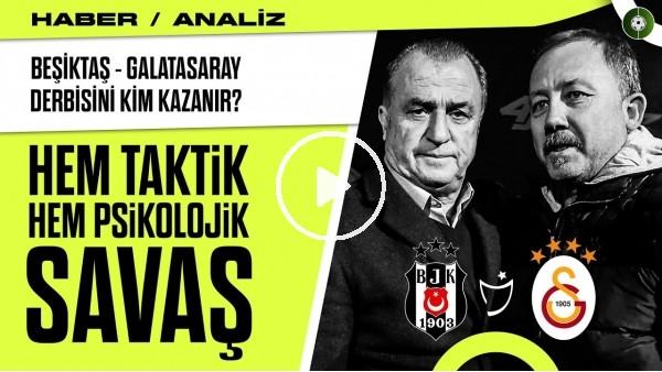 'HEM TAKTİK HEM PSİKOLOJİK SAVAŞ | Beşiktaş - Galatasaray Derbisini Kim Kazanır? | Haber/Analiz #1