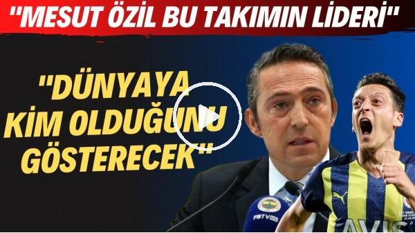 """'Ali Koç: """"Mesut Özil bu takımın lideri, dünyaya kim olduğunu gösterecek"""""""